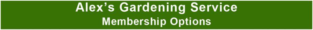Membership Options. Alex's Gardening Service